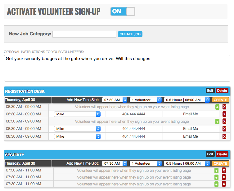 You can use Sitename to handle quick volunteer signups that don't require extensive tracking.  In the EventBuilder you can create as many jobs and time slots as your event requires. <br><br> 